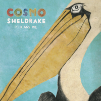 EP: Pelicans We by Cosmo Sheldrake