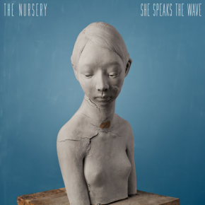 The Nursery_She Speaks the Wave