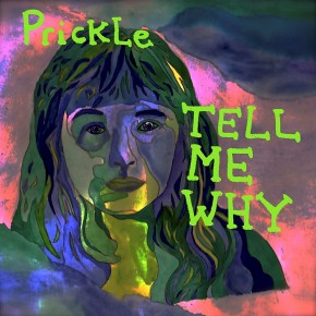 Prickle_Tell_Me_Why